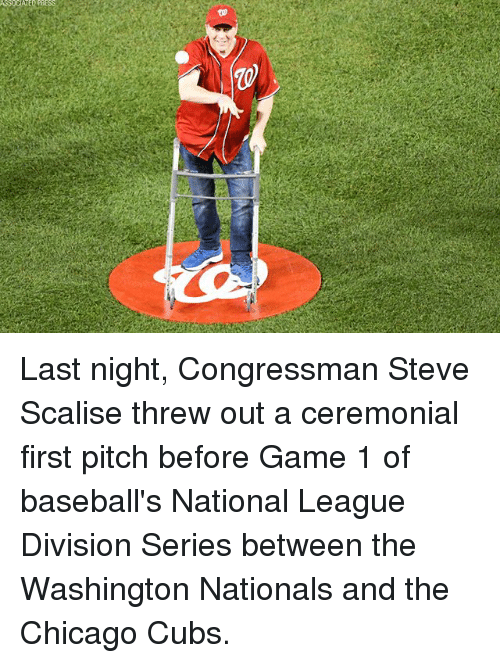 baseballs: Last night, Congressman Steve Scalise threw out a ceremonial first pitch before Game 1 of baseball's National League Division Series between the Washington Nationals and the Chicago Cubs.