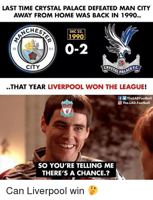 pala: LAST TIME CRYSTAL PALACE DEFEATED MAN CITY  AWAY FROM HOME WAS BACK IN 1990..  CHEs  DEC 22,  1990  0-2  18  94  CITY  CE F.C  L PALA  ..THAT YEAR LIVERPOOL WON THE LEAGUE!  f画TheLADFootball  The LAD. Football  SO YOU'RE TELLING ME  THERE'S A CHANCE.? Can Liverpool win 🤔