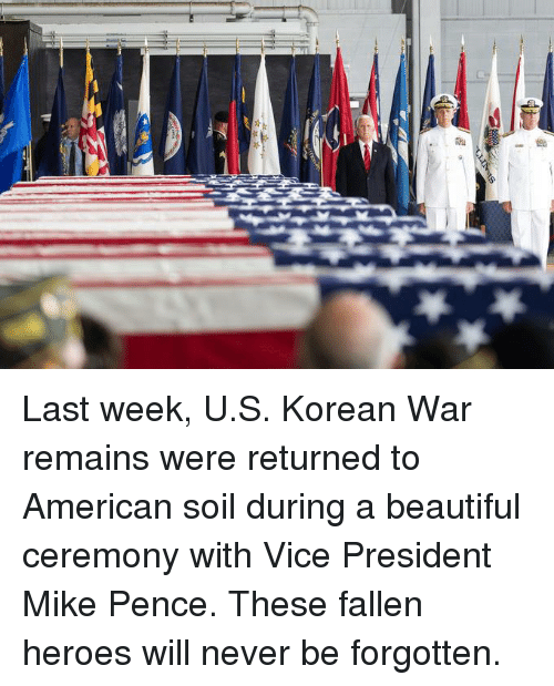 Beautiful, American, and Heroes: Last week, U.S. Korean War remains were returned to American soil during a beautiful ceremony with Vice President Mike Pence. These fallen heroes will never be forgotten.