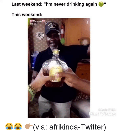 """Drinking, Funny, and Twitter: Last weekend: """"i'm never drinking again  This weekend:  Momm  11 h ago 😂😂 👉🏽(via: afrikinda-Twitter)"""