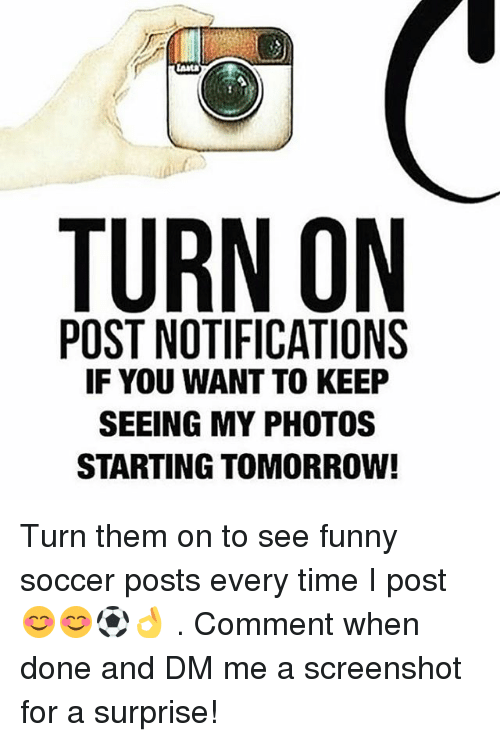 funny soccer: LAta  TURN ON  POST NOTIFICATIONS  IF YOU WANT TO KEEP  SEEING MY PHOTOS  STARTING TOMORROW! Turn them on to see funny soccer posts every time I post 😊😊⚽️👌 . Comment when done and DM me a screenshot for a surprise!