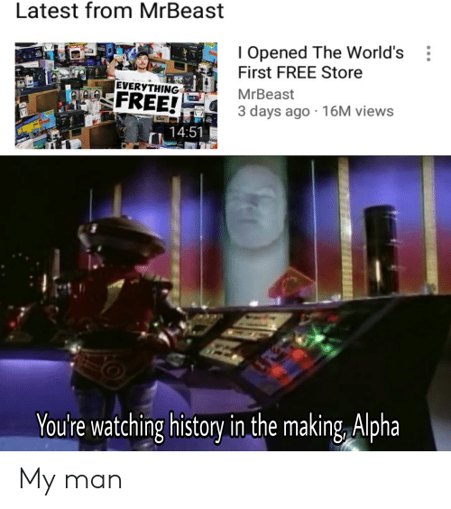 Free, History, and Alpha: Latest from MrBeast  I Opened The World's  First FREE Store  EVERYTHING  MrBeast  FREE!  3 days ago 16M views  14:51  You're watching history in the making, Alpha My man