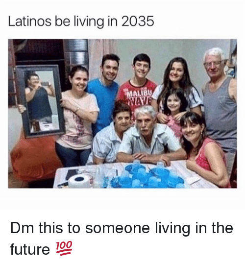 Future, Latinos, and Memes: Latinos be living in 2035 Dm this to someone living in the future 💯