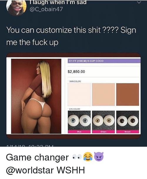 eye color: laugh when I'm sad  @C-obain47  You can customize this shit ???? Sign  me the fuck up  51 FT (156CM) 8 CUP COCO  $2,850.00  SKIN COLOR  EYE COLOR  Biue  Greon Game changer 👀😂😈 @worldstar WSHH