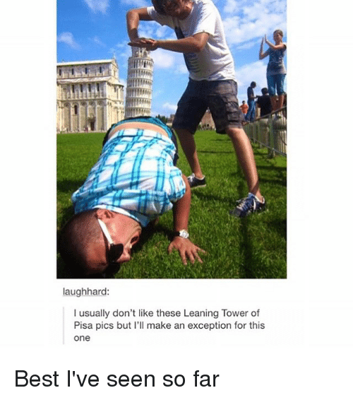 leaning tower: laughhard:  I usually don't like these Leaning Tower of  Pisa pics but I'll make an exception for this  One Best I've seen so far