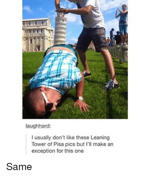 leaning tower: laughhard:  I usually don't like these Leaning  Tower of Pisa pics but I'll make an  exception for this one Same