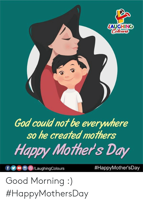 Happy Mothers Day: LAUGHINC  God could not be everywhere  so he created mothers  Happy Mother's Day  Good Morning :)  #HappyMothersDay