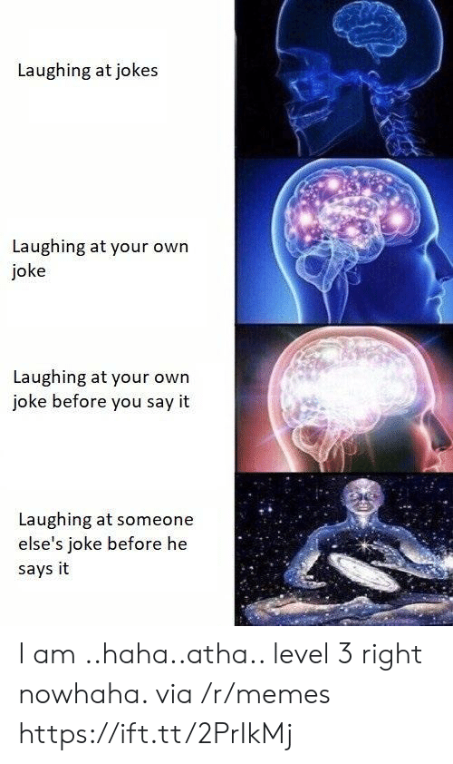 Memes, Say It, and Jokes: Laughing at jokes  Laughing at your own  joke  Laughing at your owrn  joke before you say it  Laughing at someone  else's joke before he  says it I am ..haha..atha.. level 3 right nowhaha. via /r/memes https://ift.tt/2PrIkMj