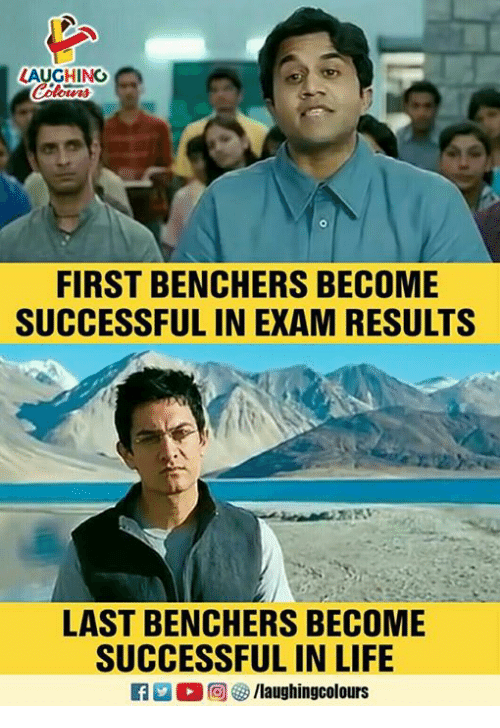 Life, Indianpeoplefacebook, and First: LAUGHING  FIRST BENCHERS BECOME  SUCCESSFUL IN EXAM RESULTS  LAST BENCHERS BECOME  SUCCESSFUL IN LIFE