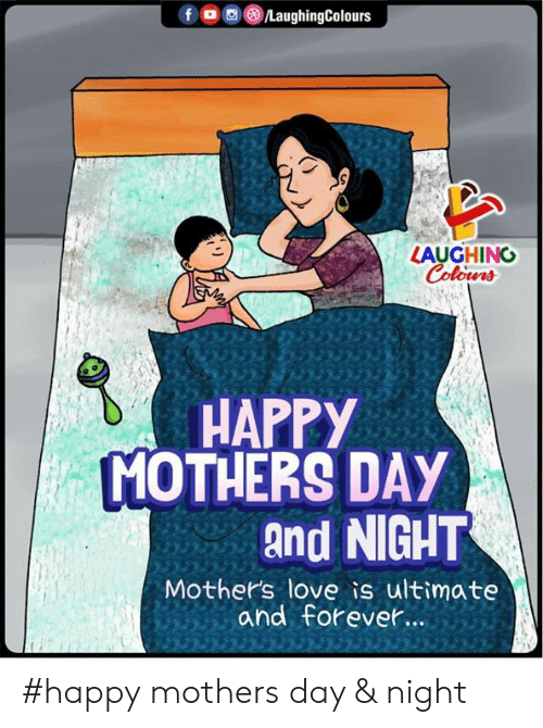 Happy Mothers Day: LAUGHING  HAPPY  MOTHERS DAY  and NIGHT  Mothers love is ultimate  and forevet. #happy mothers day & night
