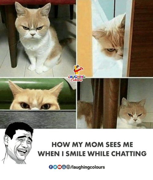 Smile, Indianpeoplefacebook, and Mom: LAUGHING  HOW MY MOM SEES ME  WHEN I SMILE WHILE CHATTING  00OD㊧laughingcolours