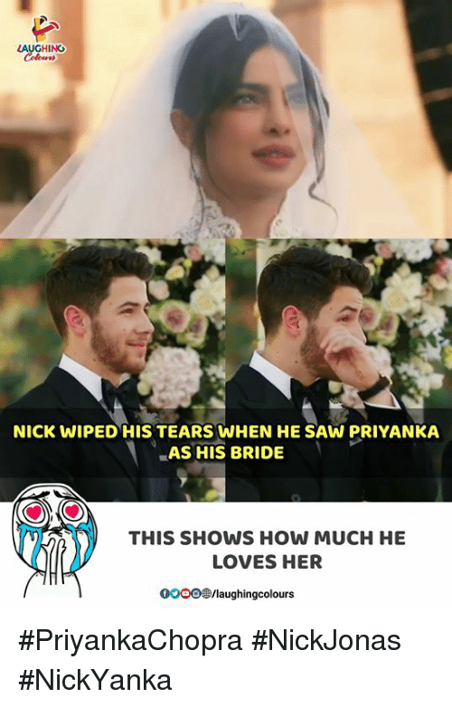 wiped: LAUGHING  NICK WIPED HIS TEARS WHEN HE SAW PRIYANKA  AS HIS BRIDE  THIS SHOWS HOW MUCH HE  LOVES HER  0OOO@/laughingcolours #PriyankaChopra #NickJonas #NickYanka