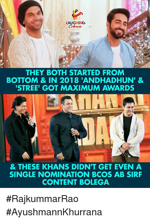 Content, Indianpeoplefacebook, and Single: LAUGHING  THEY BOTH STARTED FROM  BOTTOM & IN 2018 'ANDHADHUN'&  STREE' GOT MAXIMUM AWARDS  & THESE KHANS DIDN'T GET EVEN A  SINGLE NOMINATION BCOS AB SIRF  CONTENT BOLEGA #RajkummarRao  #AyushmannKhurrana