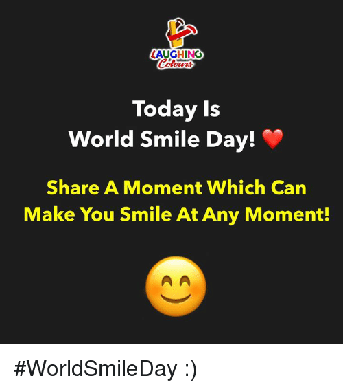 Smile, Today, and World: LAUGHING  Today Is  World Smile Day!  Share A Moment Which Can  Make You Smile At Any Moment! #WorldSmileDay :)
