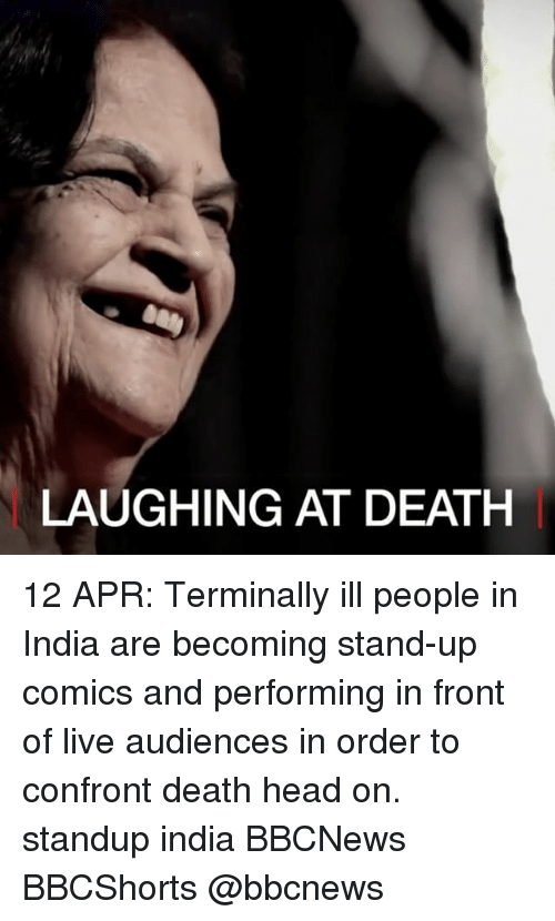 Confrontable: LAUGHINGAT DEATH 12 APR: Terminally ill people in India are becoming stand-up comics and performing in front of live audiences in order to confront death head on. standup india BBCNews BBCShorts @bbcnews