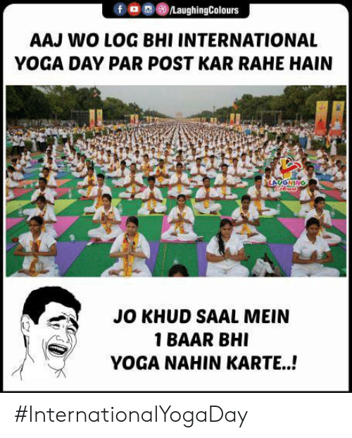 Kar: /LaughingColours  AAJ WO LOG BHI INTERNATIONAL  YOGA DAY PAR POST KAR RAHE HAIN  LAUGHING  JO KHUD SAAL MEIN  1 BAAR BHI  YOGA NAHIN KARTE..! #InternationalYogaDay