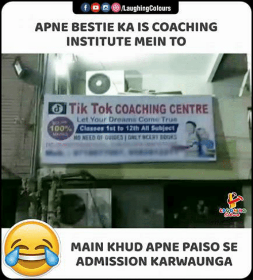 bestie: LaughingColours  APNE BESTIE KA IS COACHING  INSTITUTE MEIN TO  Tik Tok COACHING CENTRE  Let Your Dreams Come True  Classes 1st to 12th All Subject  NO NEED OF GUIDES I ONLY NCERT BOOKS  100%  Grleas  MAIN KHUD APNE PAISO SE  ADMISSION KARWAUNGA