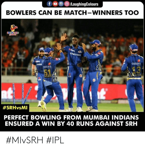 indians: LaughingColours  BOWLERS CAN BE MATCH-WINNERS TOO  SAMSUNG  colors  colors  #SRHvsMI  PERFECT BOWLING FROM MUMBAI INDIANS  ENSURED A WIN BY 40 RUNS AGAINST SRH #MIvSRH #IPL