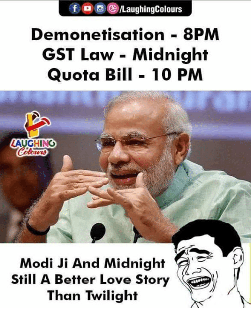 gst: /LaughingColours  Demonetisation 8PM  GST Law - Midnight  Quota Bil 10 PM  LAUGHING  Modi Ji And Midnight  Stl A Better Love Story  Than Twilight