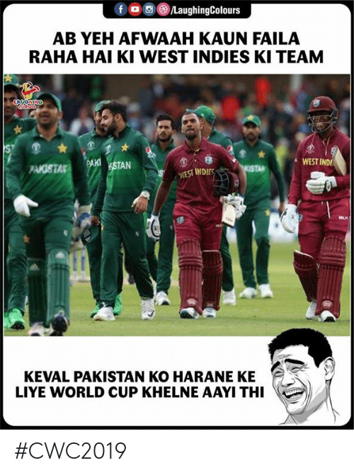 Yeh: /LaughingColours  f  AB YEH AFWAAH KAUN FAILA  RAHA HAI KI WEST INDIES KI TEAM  LAYOMING  S  WEST IND  PAKISTA  OSTA  WEST INDIES  KEVAL PAKISTAN KO HARANE KE  LIYE WORLD CUP KHELNE AAYI THI #CWC2019
