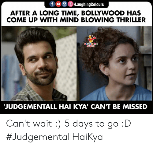 kya: LaughingColours  f  AFTER A LONG TIME, BOLLYWOOD HAS  COME UP WITH MIND BLOWING THRILLER  LAUGHING  JUDGEMENTALL HAI KYA' CAN'T BE MISSED Can't wait :) 5 days to go :D #JudgementallHaiKya
