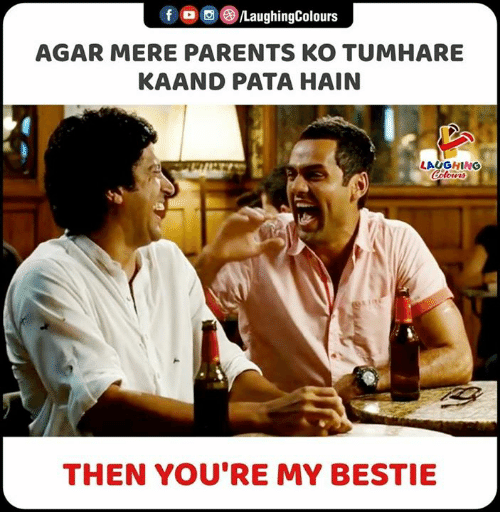 bestie: LaughingColours  f  AGAR MERE PARENTS KO TUMHARE  KAAND PATA HAIN  LAUGHING  Colowrs  THEN YOU'RE MY BESTIE