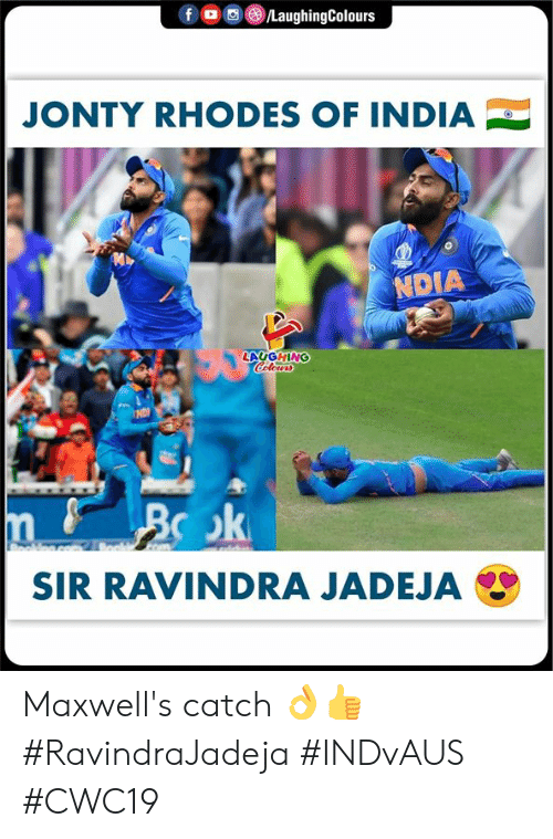 India, Indianpeoplefacebook, and Rhodes: /LaughingColours  f  JONTY RHODES OF INDIA  NDIA  LAUGHING  Colours  eoldng.co  SIR RAVINDRA JADEJA Maxwell's catch 👌👍 #RavindraJadeja #INDvAUS #CWC19