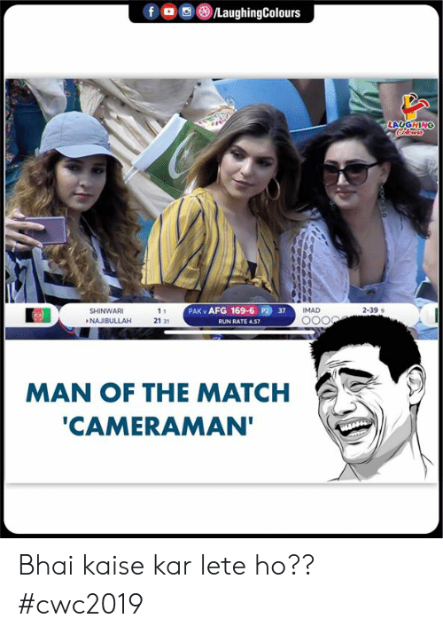 Kar: /LaughingColours  f  LAUGHING  PAK v AFG 169-6 P2 37  IMAD  2-399  SHINWARI  11  NAJIBULLAH  21 31  RUN RATE 4.57  MAN OF THE MATCH  'CAMERAMAN' Bhai kaise kar lete ho?? #cwc2019