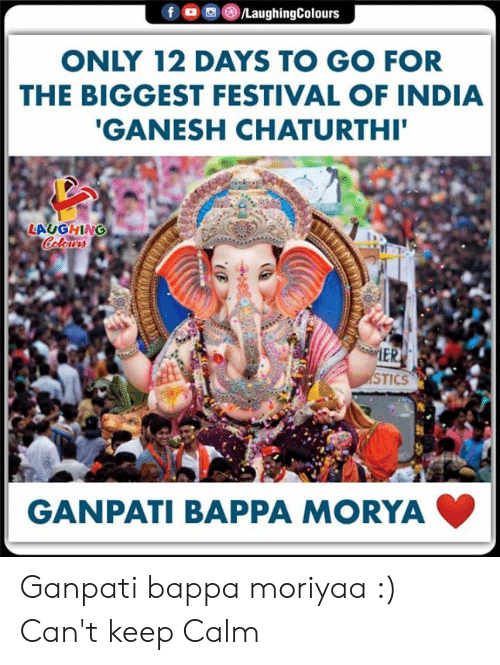 Colours: /LaughingColours  f  ONLY 12 DAYS TO GO FOR  THE BIGGEST FESTIVAL OF INDIA  'GANESH CHATURTHI'  LAUGHING  Colours  MER  STICS  GANPATI BAPPA MORYA Ganpati bappa moriyaa :) Can't keep Calm