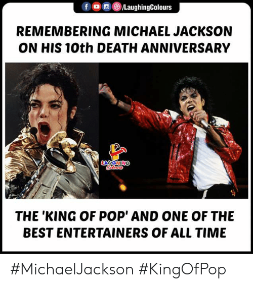 Michael Jackson, Pop, and Best: LaughingColours  f  REMEMBERING MICHAEL JACKSON  ON HIS 10th DEATH ANNIVERSARY  LAUGHING  Caleurs  THE 'KING OF POP' AND ONE OF THE  BEST ENTERTAINERS OF ALL TIME #MichaelJackson #KingOfPop