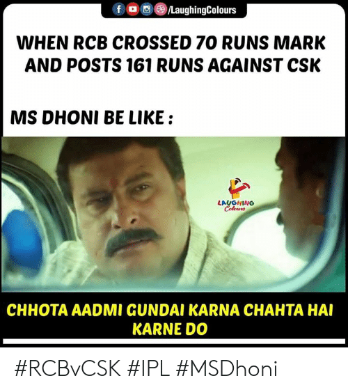 Be Like, Indianpeoplefacebook, and Ipl: ()/LaughingColours  f  WHEN RCB CROSSED 7O RUNS MARK  AND POSTS 161 RUNS AGAINST CSK  MS DHONI BE LIKE:  LAUGHING  Colours  CHHOTA AADMI GUNDAI KARNA CHAHTA HAI  KARNE DO #RCBvCSK #IPL #MSDhoni