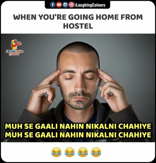 going home: /LaughingColours  f  WHEN YOU'RE GOING HOME FROM  HOSTEL  LAUGHING  Celours  MUH SE GAALI NAHIN NIKALNI CHAHIYE  MUH SE GAALI NAHIN NIKALNI CHAHIYE