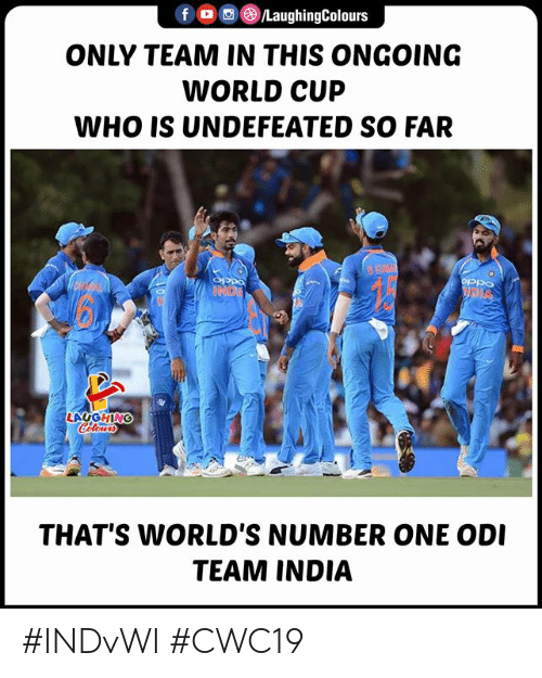 und: LaughingColours  fD  ONLY TEAM IN THIS ONGOING  WORLD CUP  WHO IS UNDEFEATED SO FAR  BKMAY  oPpo  UND  LAUGHING  Cileurs  THAT'S WORLD'S NUMBER ONE ODI  TEAM INDIA #INDvWI #CWC19
