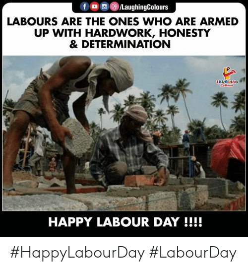 determination: LaughingColours  LABOURS ARE THE ONES WHO ARE ARMED  UP WITH HARDWORK, HONESTY  & DETERMINATION  LAUGHING  HAPPY LABOUR DAY !!!! #HappyLabourDay #LabourDay