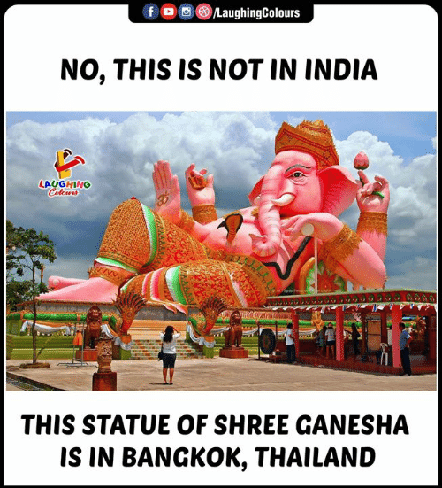 India, Thailand, and Ganesha: LaughingColours  NO, THIS IS NOT IN INDIA  LAUGHING  Colours  THIS STATUE OF SHREE GANESHA  IS IN BANGKOK, THAILAND