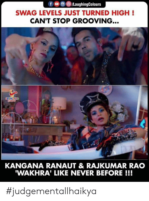 swag: LaughingColours  SWAG LEVELS JUST TURNED HIGH!  CAN'T STOP GROOVING...  LAUGHING  KANGANA RANAUT & RAJKUMAR RAO  'WAKHRA' LIKE NEVER BEFORE !!! #judgementallhaikya