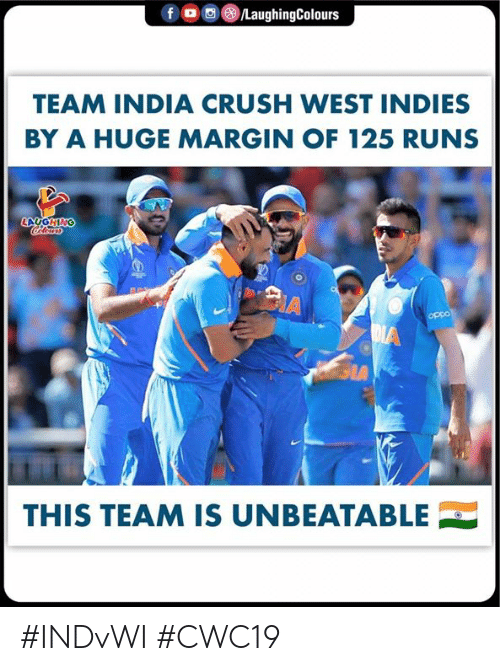 Crush, India, and Indianpeoplefacebook: /LaughingColours  TEAM INDIA CRUSH WEST INDIES  BY A HUGE MARGIN OF 125 RUNS  LAUGHING  Colewrs  A  oppo  DIA  GIA  THIS TEAM IS UNBEATABLE #INDvWI  #CWC19
