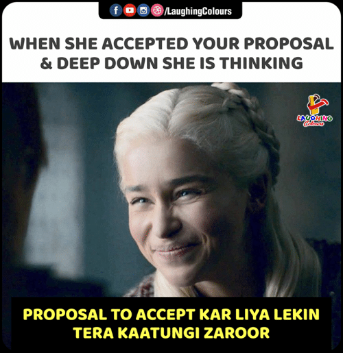 Kar: LaughingColours  WHEN SHE ACCEPTED YOUR PROPOSAL  & DEEP DOWN SHE IS THINKING  LAYGHING  Caleurs  PROPOSAL TO ACCEPT KAR LIYA LEKIN  TERA KAATUNGI ZAROOR