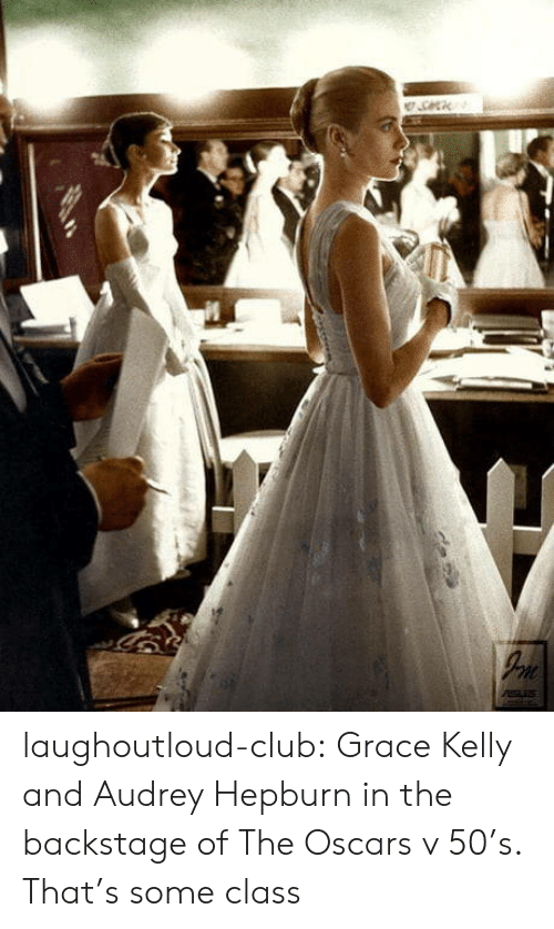 the oscars: laughoutloud-club:  Grace Kelly and Audrey Hepburn in the backstage of The Oscars v 50's. That's some class