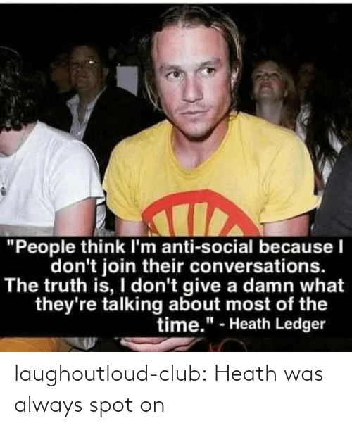 spot: laughoutloud-club:  Heath was always spot on