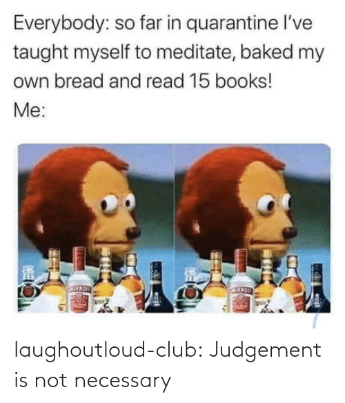 necessary: laughoutloud-club:  Judgement is not necessary