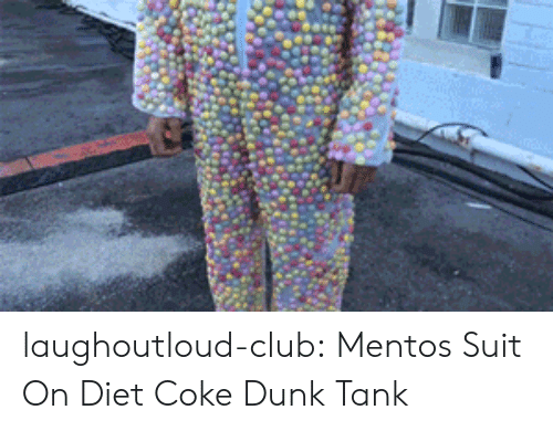 Club, Dunk, and Mentos: laughoutloud-club:  Mentos Suit On Diet Coke Dunk Tank