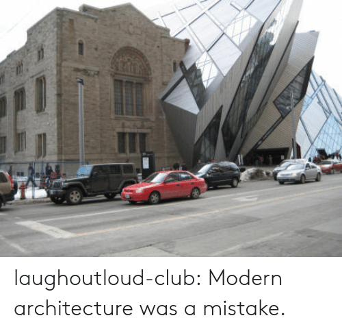 Club, Tumblr, and Blog: laughoutloud-club:  Modern architecture was a mistake.