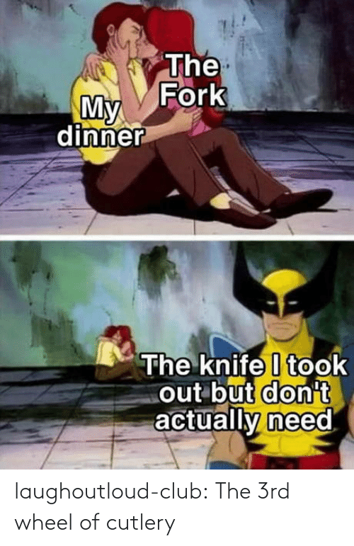 club: laughoutloud-club:  The 3rd wheel of cutlery