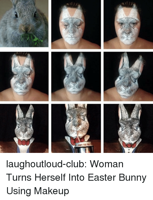 easter bunny: laughoutloud-club:  Woman Turns Herself Into Easter Bunny Using Makeup
