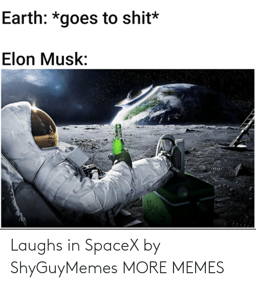 Spacex: Laughs in SpaceX by ShyGuyMemes MORE MEMES