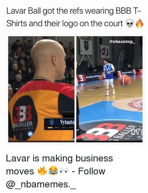 bbb: Lavar Ball got the refs wearing BBB T-  Shirts and their logo on the court >  @nbaontojp  GBALLERVt  Vytauta Lavar is making business moves 🔥😂👀 - Follow @_nbamemes._