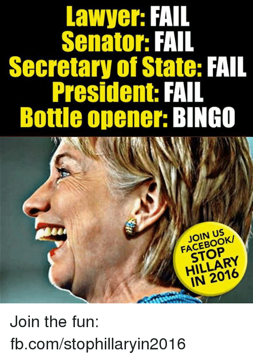 Lawyer, Memes, and Lawyers: Lawyer: FAIL  Senator:  FAIL  Secretary of State:  FAIL  President  FAIL  Bottle opener: BINGO  JOIN US  HILLARY Join the fun: fb.com/stophillaryin2016