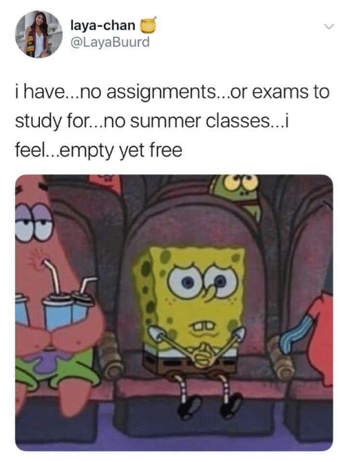 Summer, Free, and Chan: laya-chan  @LayaBuurd  i have...no assignments...or exams to  study for...no summer classes...i  feel...empty yet free