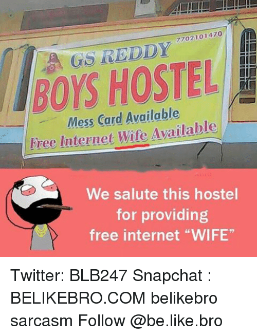 """saluteing: lBOrs HOSTEL  Mess Card Available  Free Internet Wife Available  We salute this hostel  for providing  free internet """"WIFE"""" Twitter: BLB247 Snapchat : BELIKEBRO.COM belikebro sarcasm Follow @be.like.bro"""